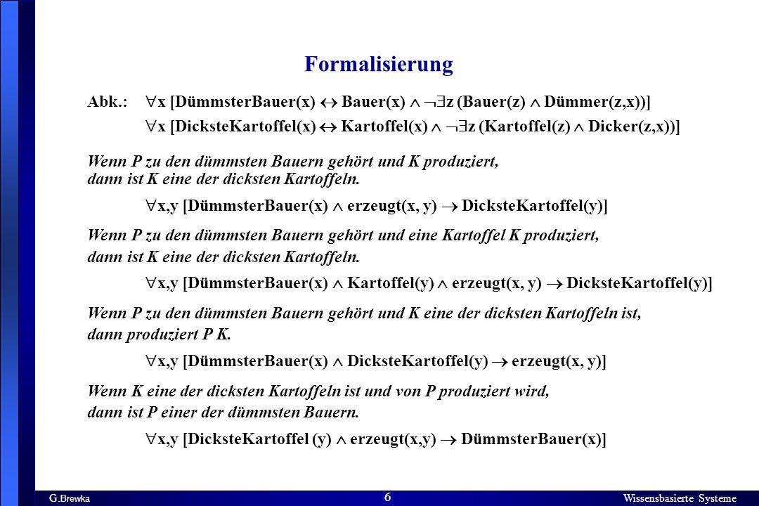 Formalisierung Abk.: x [DümmsterBauer(x)  Bauer(x)  z (Bauer(z)  Dümmer(z,x))]